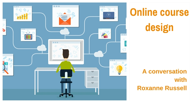 Online course design: A conversation with Roxanne Russell