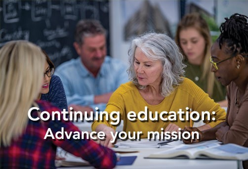 Continuing education: Advance your mission